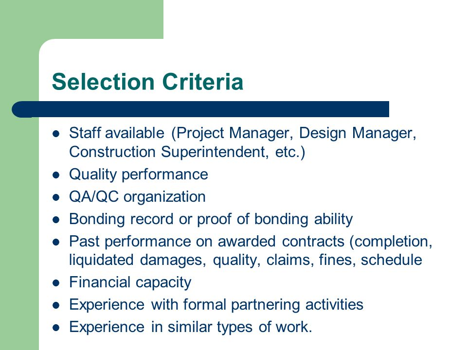 Selection Criteria Staff available (Project Manager, Design Manager, Construction Superintendent, etc.)