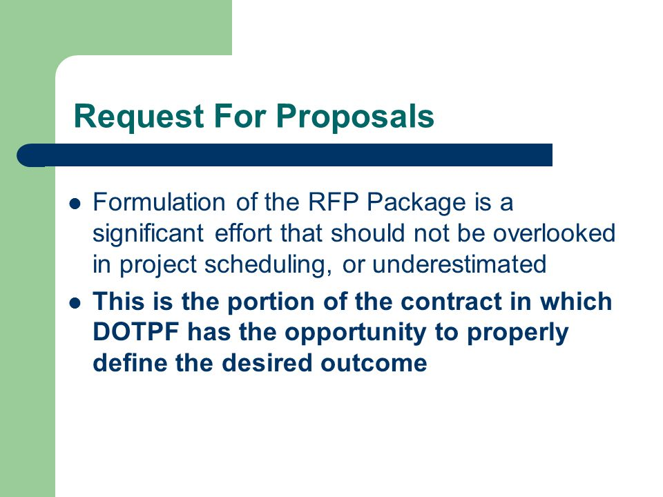 Request For Proposals Formulation of the RFP Package is a significant effort that should not be overlooked in project scheduling, or underestimated.