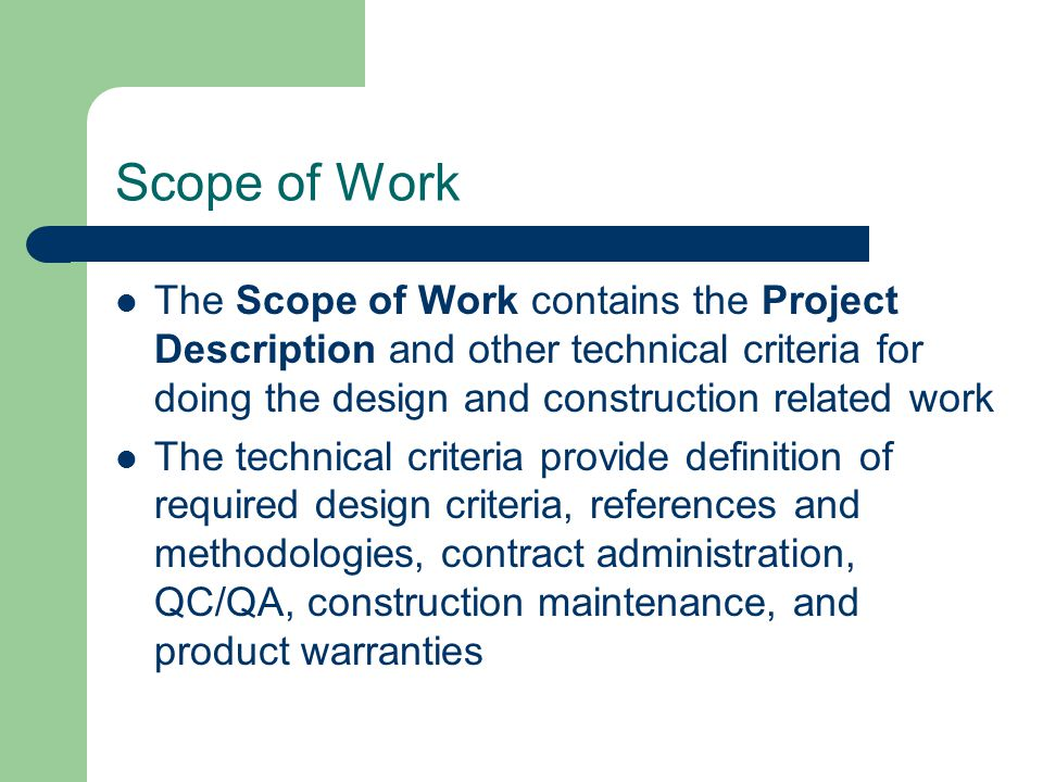 Scope of Work The Scope of Work contains the Project Description and other technical criteria for doing the design and construction related work.
