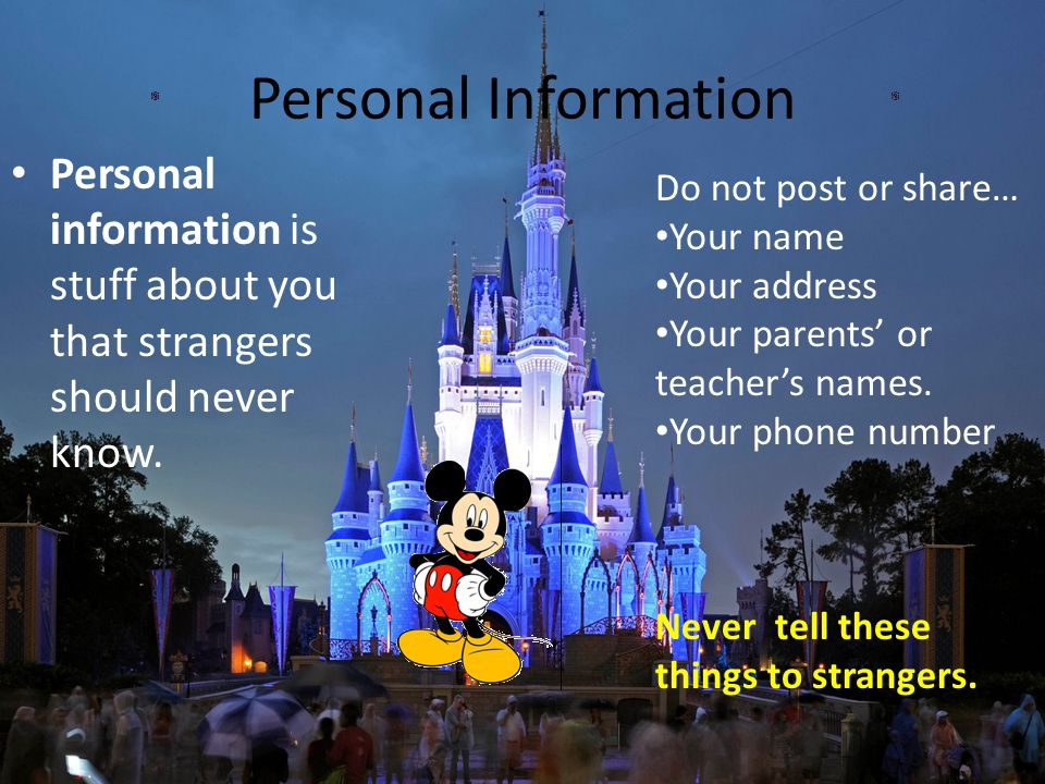 Personal Information Personal information is stuff about you that strangers should never know. Do not post or share…