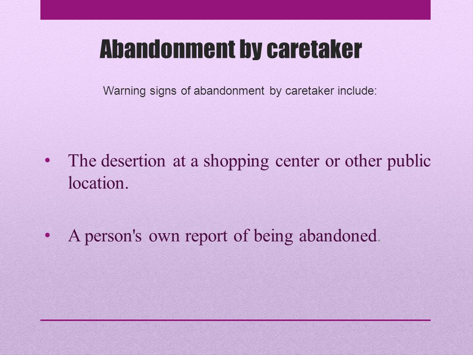 Abandonment by caretaker