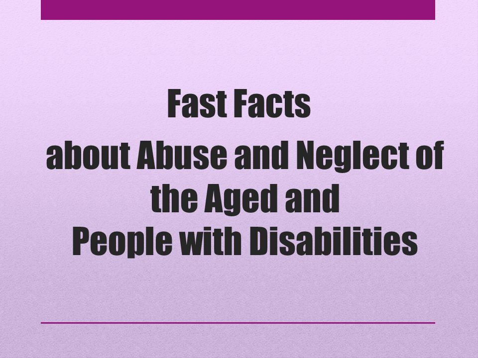 about Abuse and Neglect of the Aged and People with Disabilities