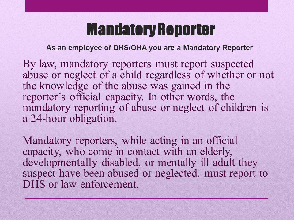 As an employee of DHS/OHA you are a Mandatory Reporter