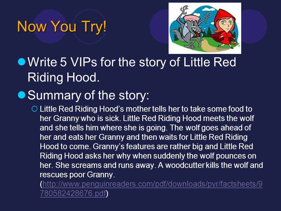 Now You Try! Write 5 VIPs for the story of Little Red Riding Hood.