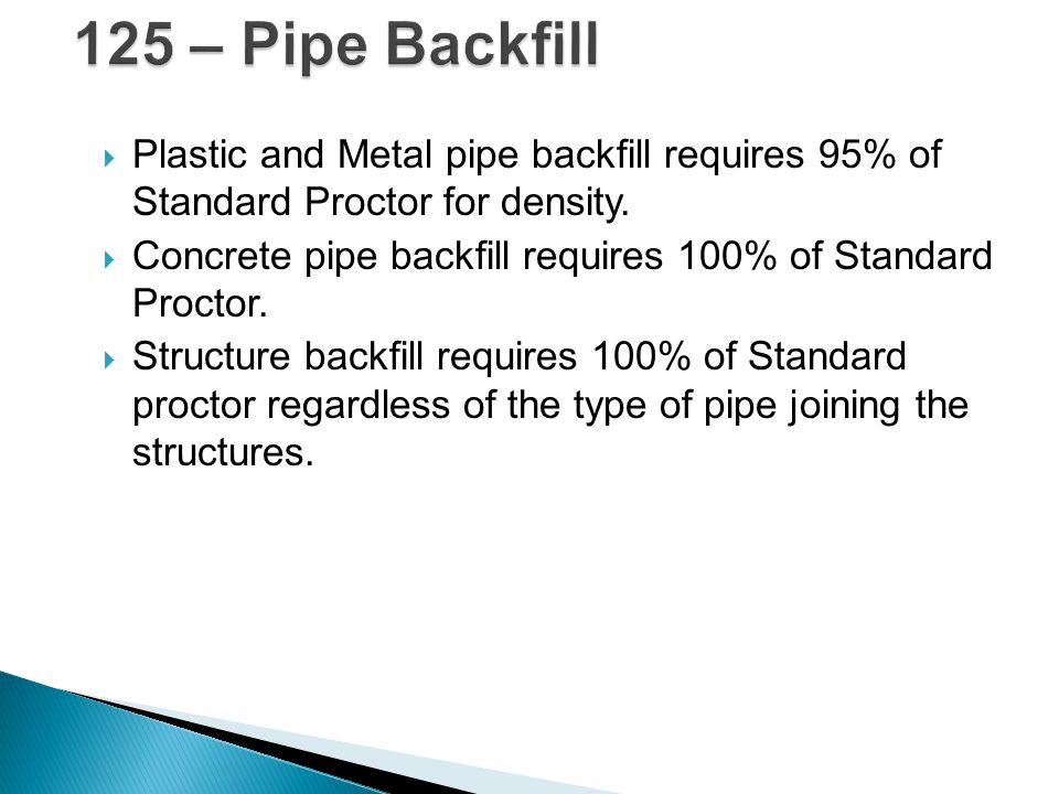 125 – Pipe Backfill Plastic and Metal pipe backfill requires 95% of Standard Proctor for density.