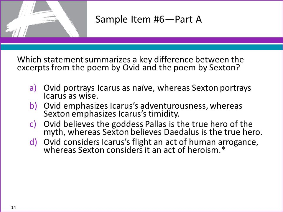 Sample Item #6—Part A Which statement summarizes a key difference between the excerpts from the poem by Ovid and the poem by Sexton