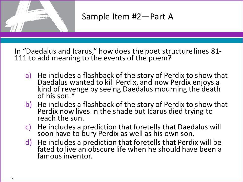 Sample Item #2—Part A In Daedalus and Icarus, how does the poet structure lines 81-111 to add meaning to the events of the poem