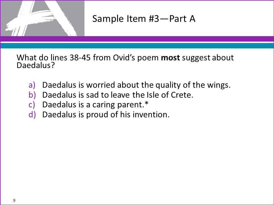 Sample Item #3—Part A What do lines 38-45 from Ovid's poem most suggest about Daedalus Daedalus is worried about the quality of the wings.