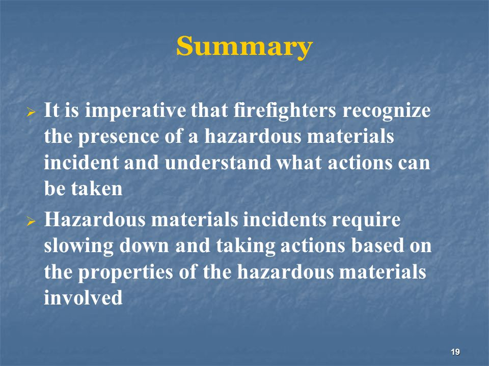 Summary It is imperative that firefighters recognize the presence of a hazardous materials incident and understand what actions can be taken.
