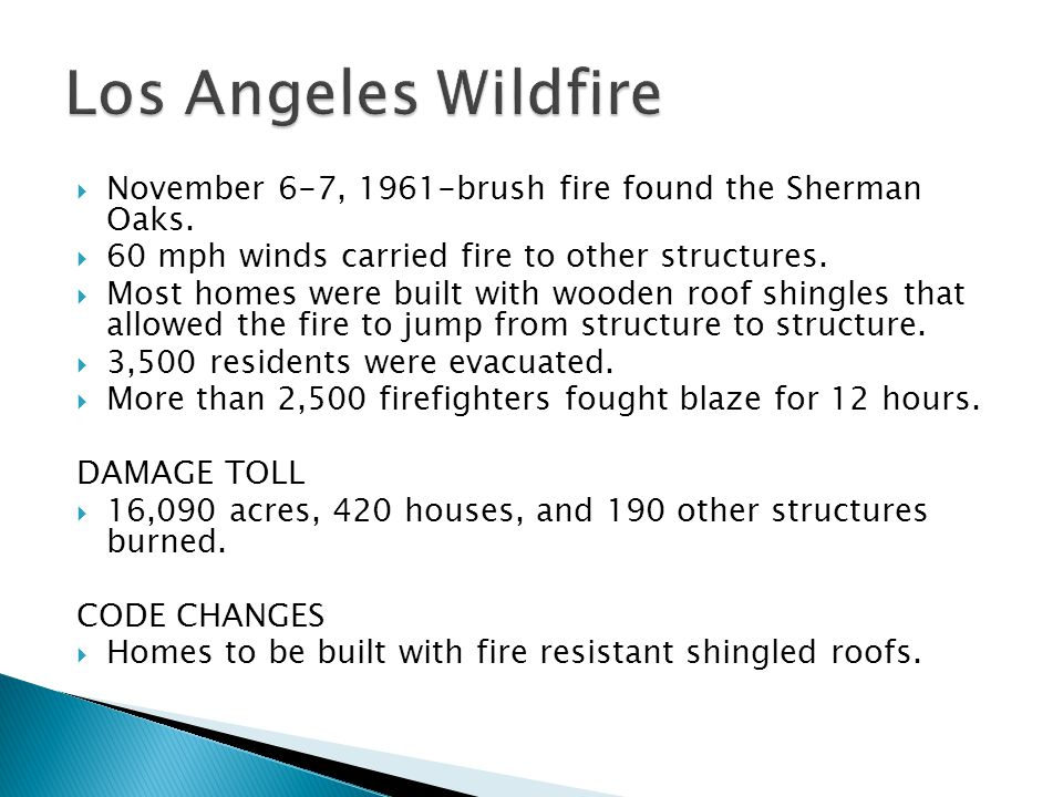 Los Angeles Wildfire November 6-7, 1961-brush fire found the Sherman Oaks. 60 mph winds carried fire to other structures.
