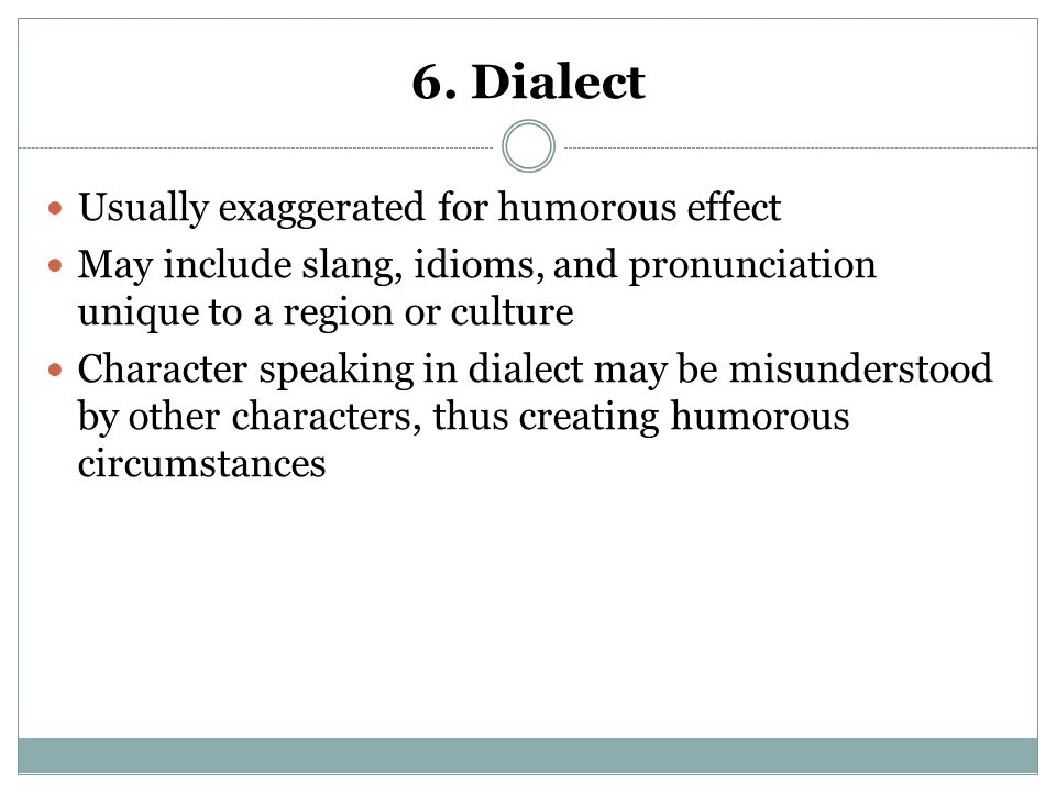 6. Dialect Usually exaggerated for humorous effect