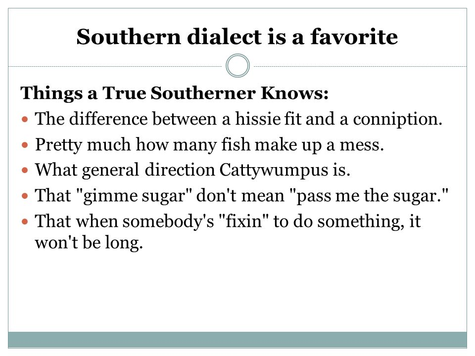 Southern dialect is a favorite