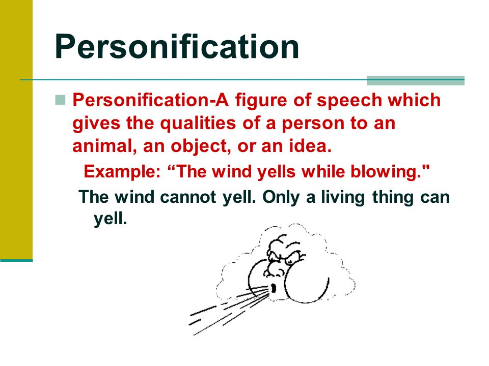 Personification Personification-A figure of speech which gives the qualities of a person to an animal, an object, or an idea.