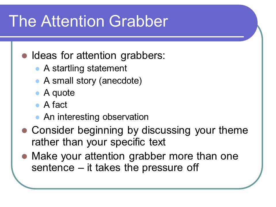 The Attention Grabber Ideas for attention grabbers: