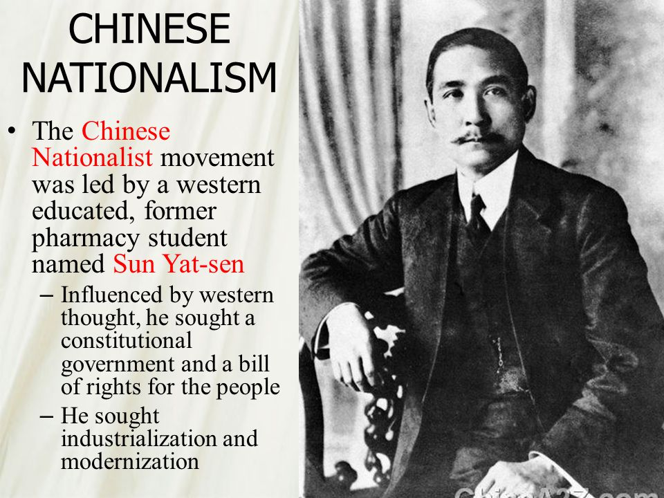 CHINESE NATIONALISM The Chinese Nationalist movement was led by a western educated, former pharmacy student named Sun Yat-sen.