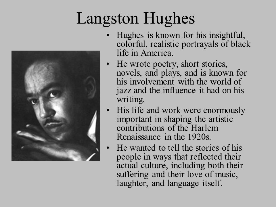 Langston Hughes Hughes is known for his insightful, colorful, realistic portrayals of black life in America.