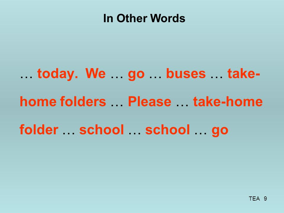 In Other Words … today. We … go … buses … take-home folders … Please … take-home folder … school … school … go.