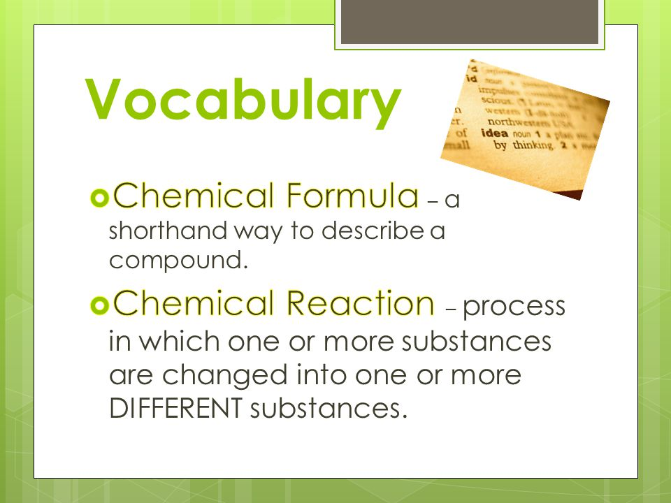 Vocabulary Chemical Formula – a shorthand way to describe a compound.