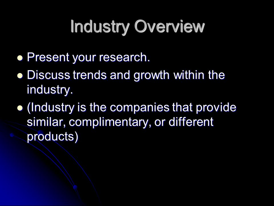 Industry Overview Present your research.