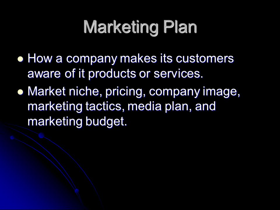 Marketing Plan How a company makes its customers aware of it products or services.