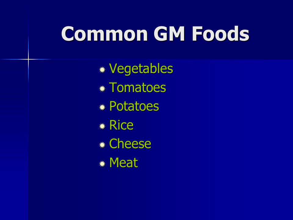 Common GM Foods Vegetables Tomatoes Potatoes Rice Cheese Meat