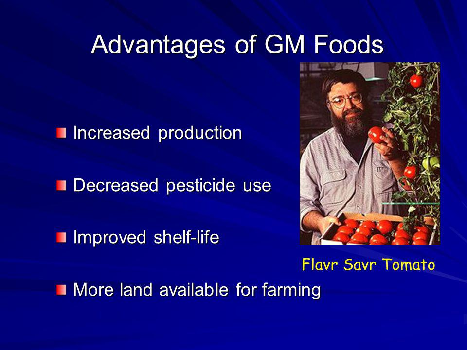 Advantages of GM Foods Increased production Decreased pesticide use