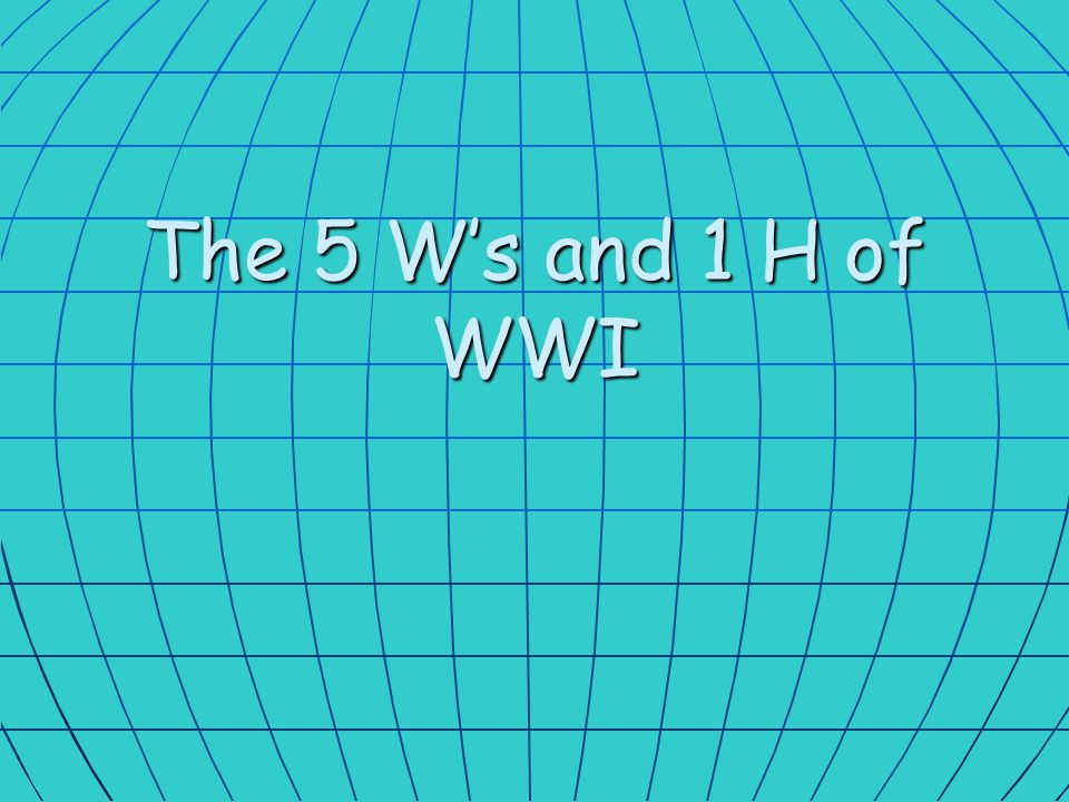 The 5 W's and 1 H of WWI