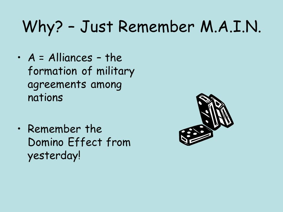 Why – Just Remember M.A.I.N.