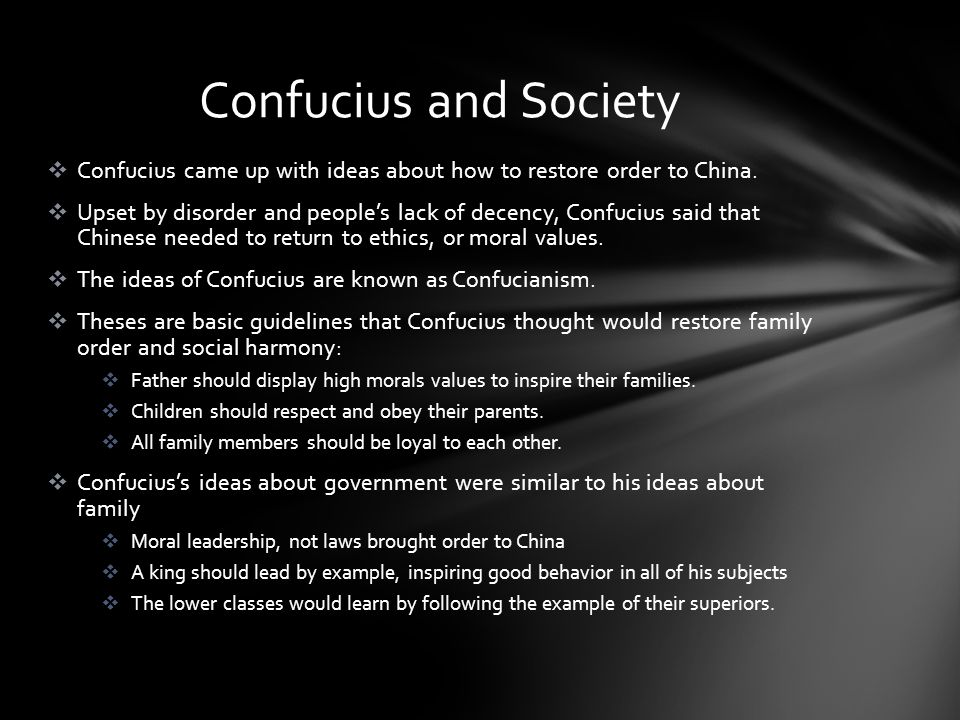 Confucius and Society Confucius came up with ideas about how to restore order to China.