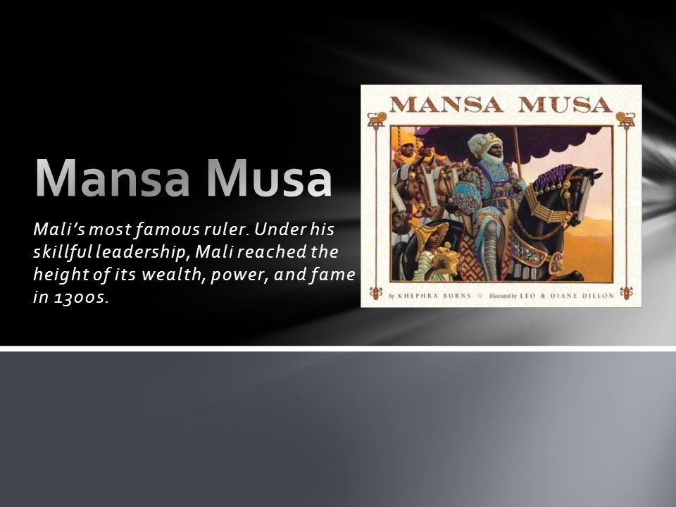 Mansa Musa Mali's most famous ruler.