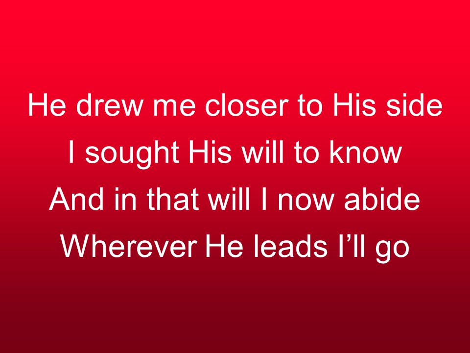 Wherever He Leads I'll Go - ppt download