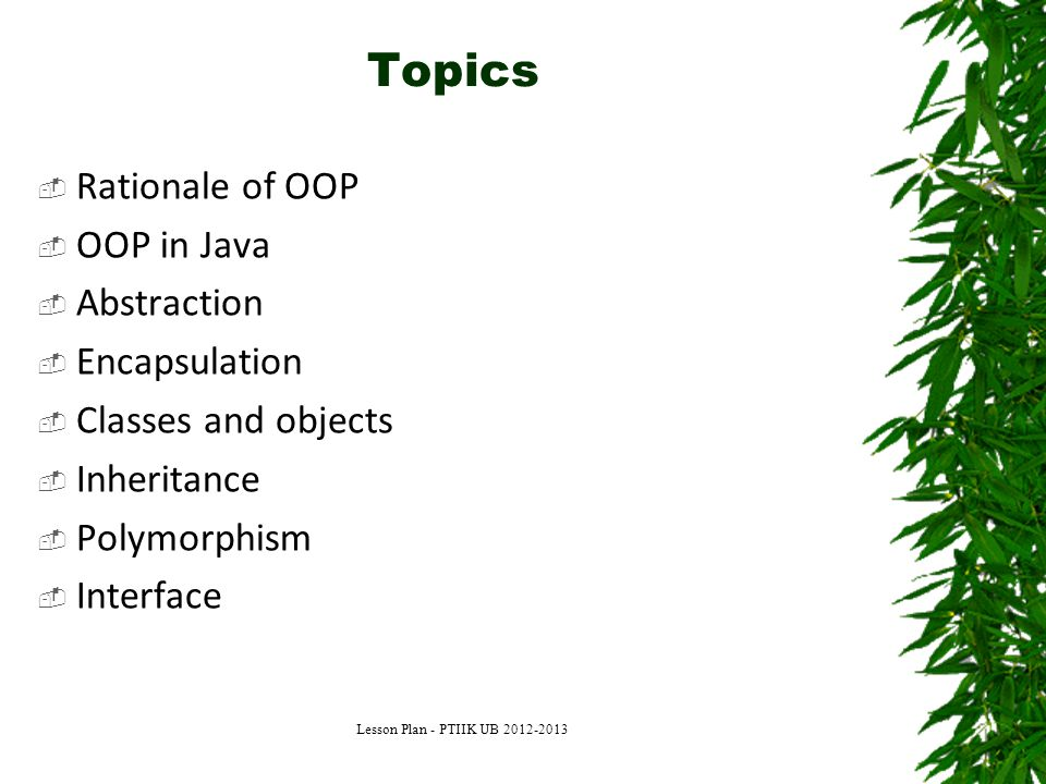 Topics Rationale of OOP OOP in Java Abstraction Encapsulation
