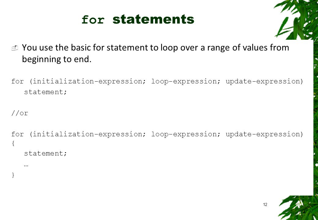 for statements You use the basic for statement to loop over a range of values from beginning to end.