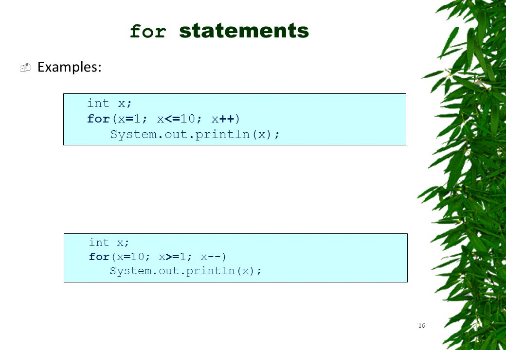 for statements Examples: int x; for(x=1; x<=10; x++)
