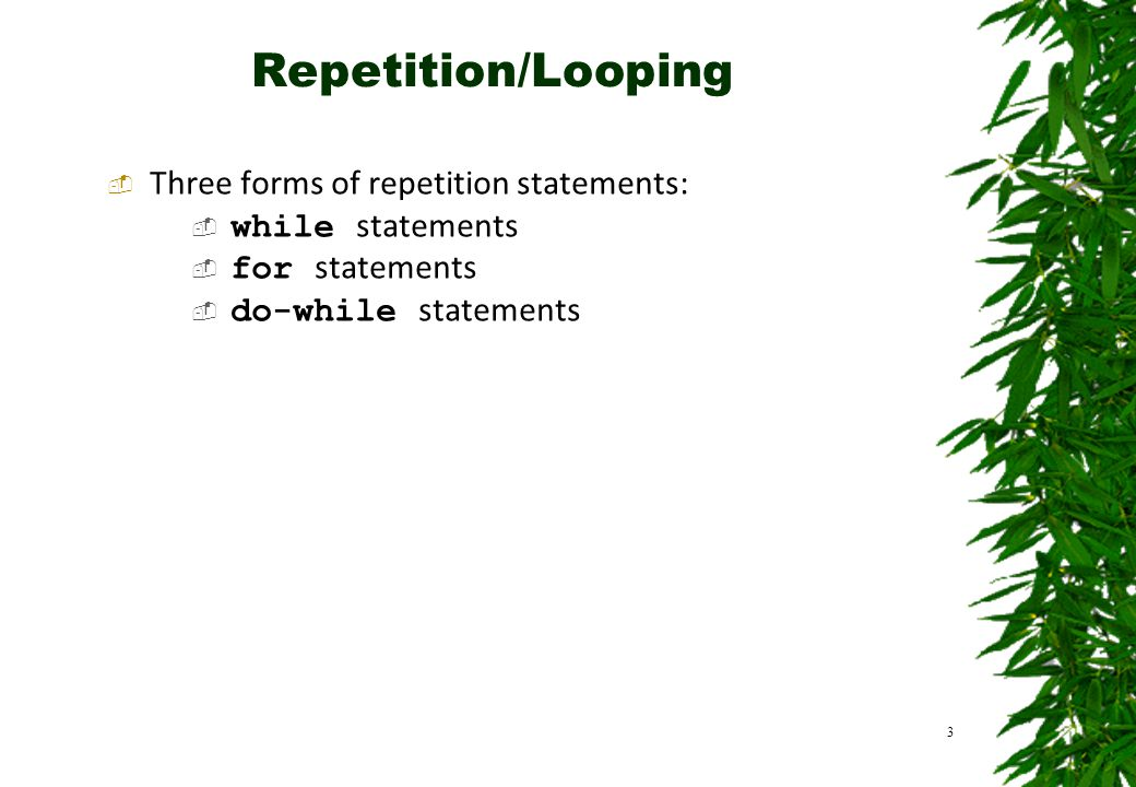 Repetition/Looping Three forms of repetition statements:
