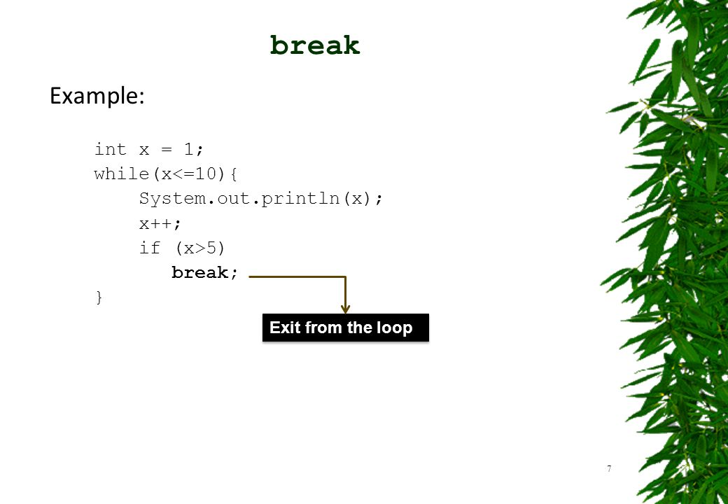 break Example: int x = 1; while(x<=10){ System.out.println(x); x++;