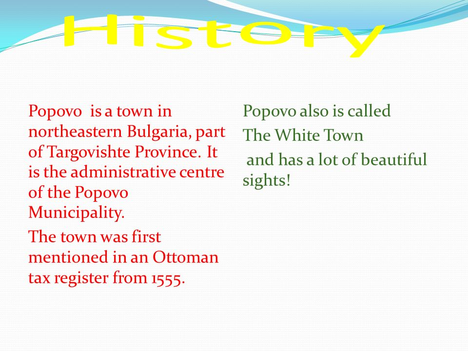 History Popovo is a town in northeastern Bulgaria, part of Targovishte Province. It is the administrative centre of the Popovo Municipality.
