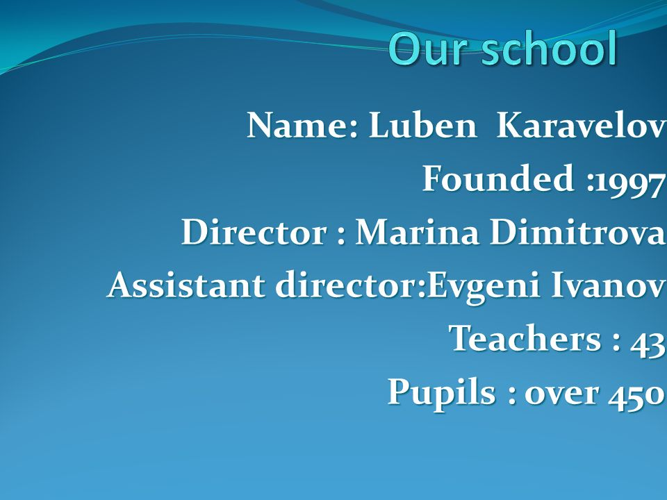 Our school Name: Luben Karavelov Founded :1997