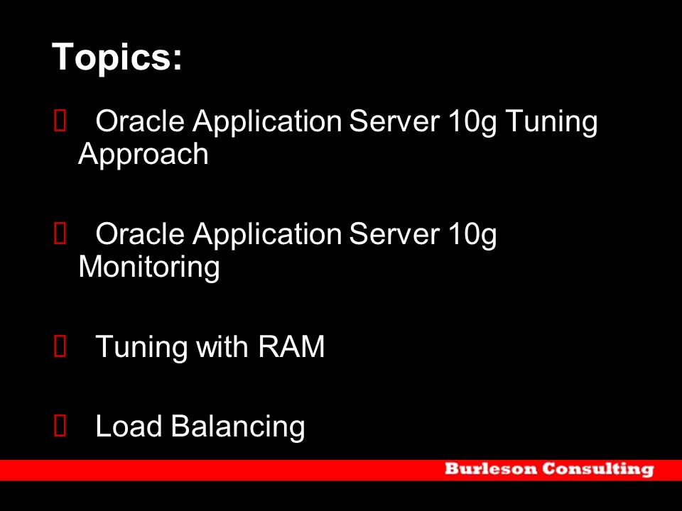 Topics: Oracle Application Server 10g Tuning Approach