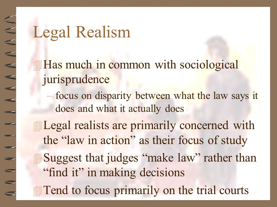Legal Realism Has much in common with sociological jurisprudence