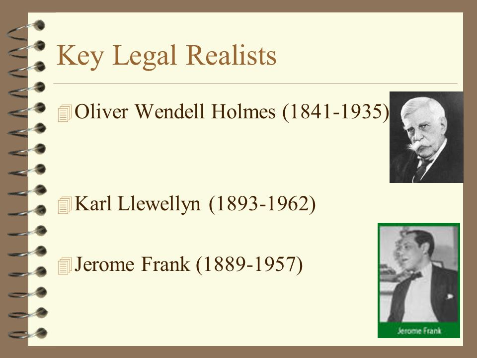 Key Legal Realists Oliver Wendell Holmes ( )
