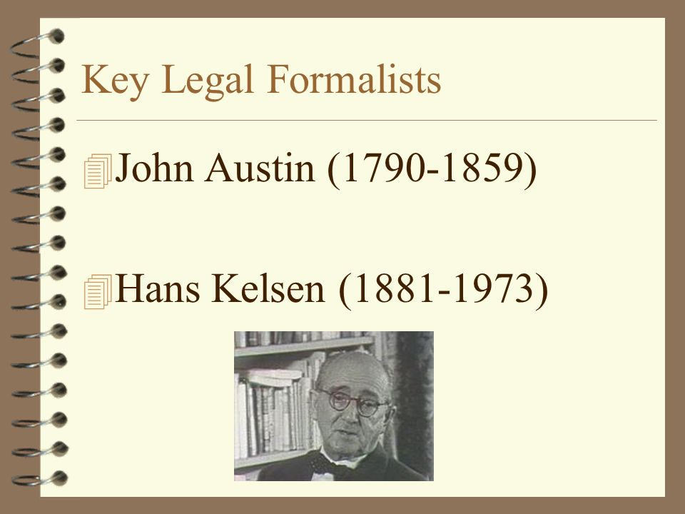 Key Legal Formalists John Austin ( ) Hans Kelsen ( )