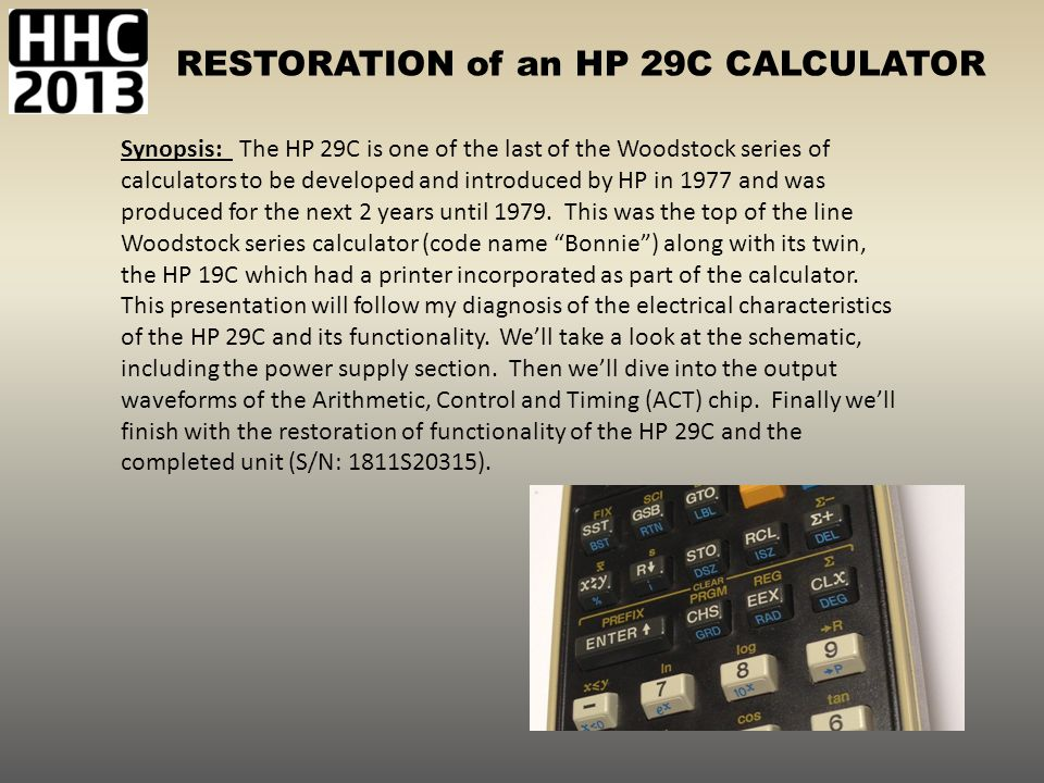 Synopsis: The HP 29C is one of the last of the Woodstock series of calculators to be developed and introduced by HP in 1977 and was produced for the next 2 years until 1979.