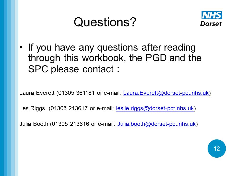 Questions If you have any questions after reading through this workbook, the PGD and the SPC please contact :