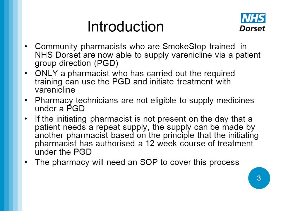 Introduction Community pharmacists who are SmokeStop trained in NHS Dorset are now able to supply varenicline via a patient group direction (PGD)