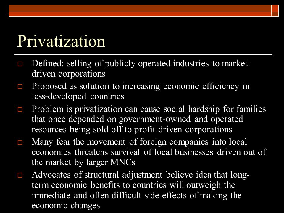 Privatization Defined: selling of publicly operated industries to market-driven corporations.