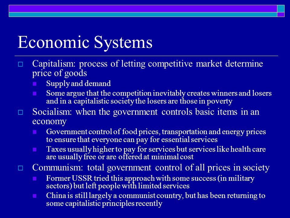 Economic Systems Capitalism: process of letting competitive market determine price of goods. Supply and demand.