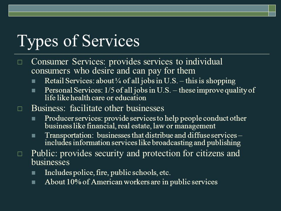 Types of Services Consumer Services: provides services to individual consumers who desire and can pay for them.