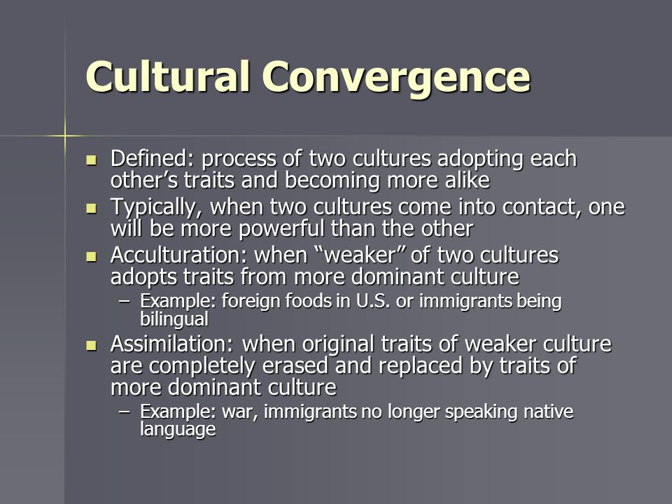 Cultural Convergence Defined: process of two cultures adopting each other's traits and becoming more alike.