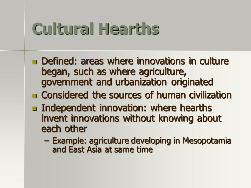 Cultural Hearths Defined: areas where innovations in culture began, such as where agriculture, government and urbanization originated.